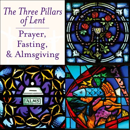 prayer, fasting, and almsgiving - the three pillars of lent